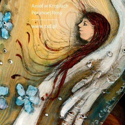 Anioł w Kroplach Porannej Rosy malowany na starej desce| Angel painted on wood